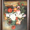 Dutch Whispers - Wrong 3 by Dangerous Minds